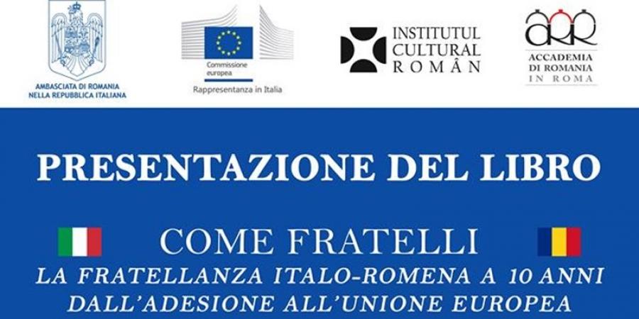"""Prezentarea cărții """"Come fratelli. La Fratellanza italo-romena a 10 anni dall'adesione all'Unione Europea"""" la Roma"""